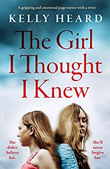 The Girl I Thought I Knew: A gripping and emotional page-turner with a twist by [Kelly Heard]