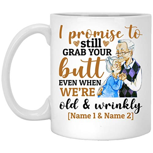 Personalized I Promise To Still Grab Your Butt Even When We're Old & Wrinkly Coffee Mug Funny Cup For Couple on Xmas Birthday Anniversary Valentine's Day