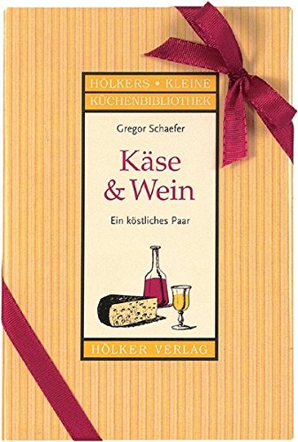 Käse & Wein: Ein köstliches Paar (Hölkers kleine Küchenbibliothek)