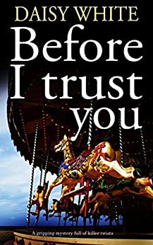 BEFORE I TRUST YOU a gripping mystery full of killer twists by [DAISY WHITE]