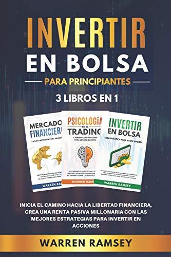 INVERTIR EN BOLSA PARA PRINCIPIANTES 3 LIBROS EN 1: Inicia El Camino Hacia La Libertad Financiera, Crea Una Renta Pasiva Millonaria Con Las Mejores Estrategias Para Invertir En Acciones