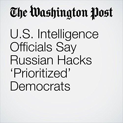 U.S. Intelligence Officials Say Russian Hacks 'Prioritized' Democrats audiobook cover art