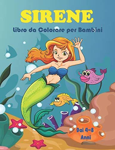 Sirene Libro da Colorare per Bambini dai 4-8 Anni: Ottimo libro da colorare per bambini dai 4-6, 6-8 anni/Libro da Colorare con Sirene e Creature Marine