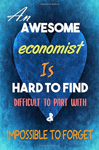 economist Notebook: An Awesome economist Is hard to find Journal or Planner for economist Gift Great for economist Appreciation Retirement and (Inspirational Notebooks for economist)