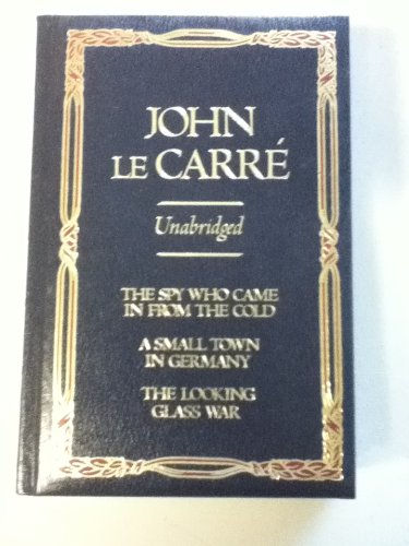 John Le Carre Unabridged: The Spy Who Came in From the Cold; A Small Town in Germany, The Looking Glass War