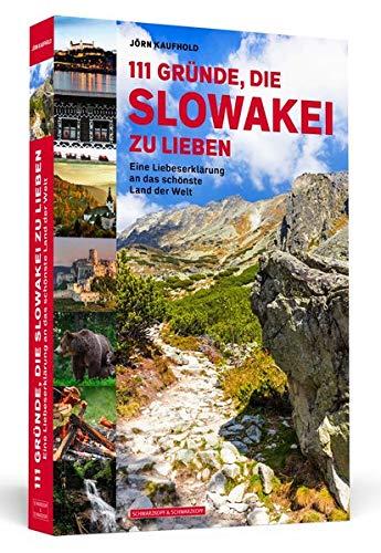 111 Gründe, die Slowakei zu lieben: Eine Liebeserklärung an das schönste Land der Welt