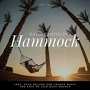 Daydreaming In A Hammock - Lazy, Calm Mellow And Lounge Music For Cafe Or Laid-back Brunch Vol.5