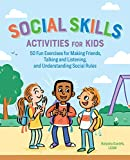 Social Skills Activities for Kids: 50 Fun Exercises for Making Friends, Talking and Listening, and...