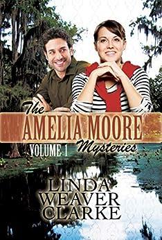 Amelia Moore Mysteries: Volume 1 by [Linda Weaver Clarke]
