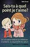Sais-tu à quel point je t'aime ?: Un livre spécial destiné aux enfants sur la solidarité, la singularité et les valeurs – Pour les filles et les garçons