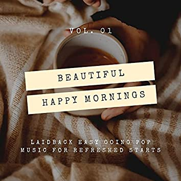 Beautiful Happy Mornings - Laidback Easy Going Pop Music For Refreshed Starts, Vol. 01