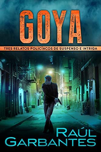 Goya: Tres casos de asesinatos con suspense e intriga (Crímenes en tierras violentas) (Spanish Edition)