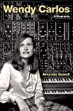 Wendy Carlos: A Biography (Cultural Biographies)