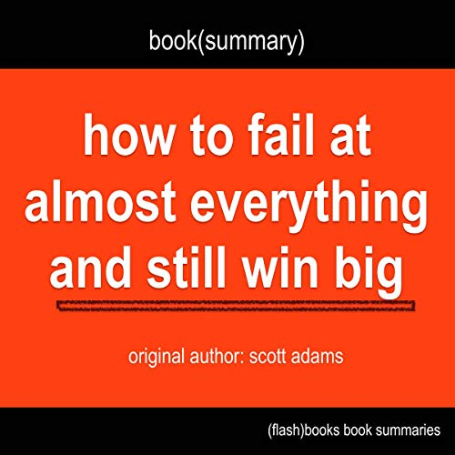 How to Fail at Almost Everything and Still Win Big by Scott Adams - Book Summary audiobook cover art