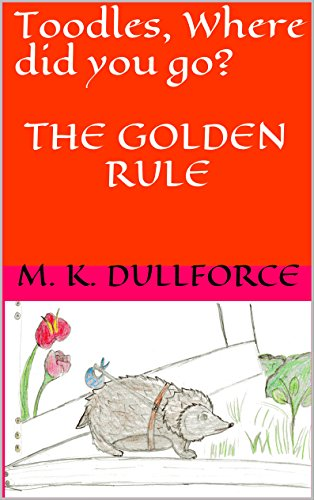 Toodles, Where did you go? THE GOLDEN RULE (Toodles, Where did you go?   THE GOLDEN RULE Book 1) (English Edition)
