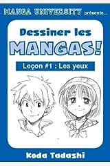 Manga University présente ... Dessiner les mangas ! Leçon #1 : Les yeux (French Edition) Kindle Edition