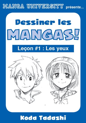 Manga University présente ... Dessiner les mangas ! Leçon #1 : Les yeux
