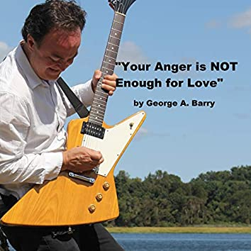 Your Anger Is Not Enough for Love