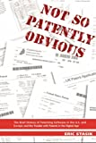 Not So Patently Obvious, the Brief History of Patenting Software in the U.S. and Europe and the Trouble with Patents in the Digital Age, 2nd Edition