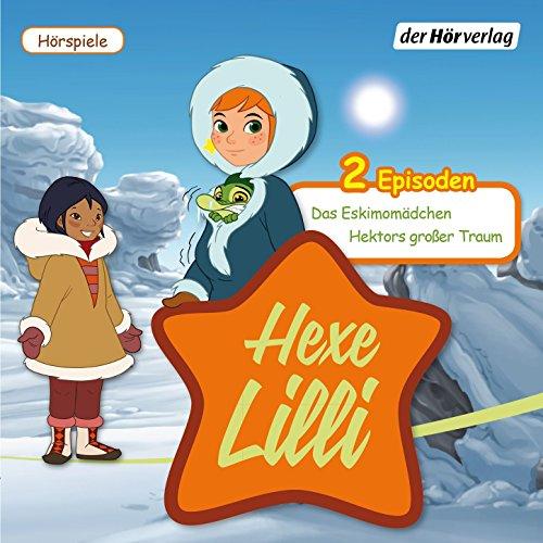 Hexe Lilli - Das Eskimomädchen & Hektors großer Traum