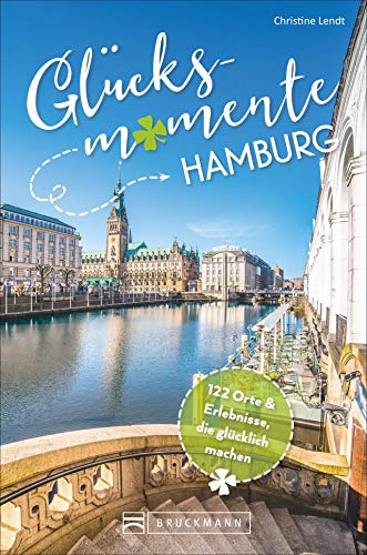 Bruckmann Reiseführer: Glücksmomente Hamburg. Erlebnisse, Aktivitäten, Lebensart und Insider-Tipps. Übersichtskarte für den perfekten Überblick.