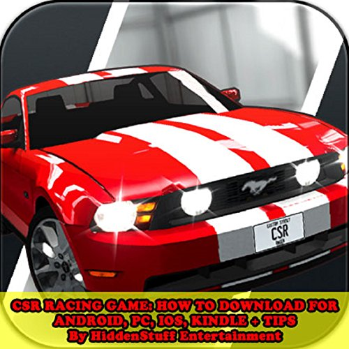 CSR Racing Game: How to Download For Android, PC, IOS, Kindle + Tips audiobook cover art