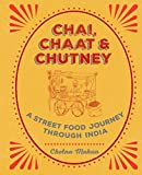 Chai, Chaat & Chutney: a street food journey through India (English Edition)...