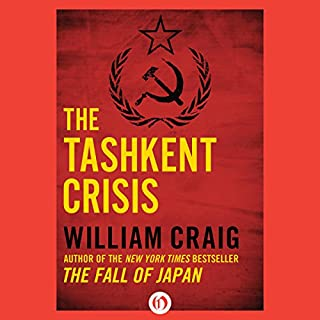 The Tashkent Crisis                   By:                                                                                                                                 William Craig                               Narrated by:                                                                                                                                 Steve Marvel                      Length: 8 hrs and 47 mins     3 ratings     Overall 3.3