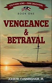 Vengeance & Betrayal (Southern Sons-Dixie Daughters Book 1) by [John M. Cunningham Jr.]