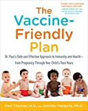 The Vaccine-Friendly Plan: Dr. Paul's Safe and Effective Approach to Immunity and Health-from Pregnancy Through Your Child's Teen Years