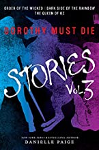Dorothy Must Die Stories Volume 3: Order of the Wicked, Dark Side of the Rainbow, The Queen of Oz (Dorothy Must Die Novella)
