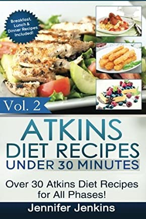 Atkins Diet Recipes Under 30 Minutes: Over 30 Atkins Recipes For All Phases (Includes Atkins Induction Recipes) (Atkins Diet Cookbook) (Volume 2) by Jennifer Jenkins (2014-07-15)