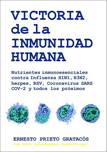 Victoria de la Inmunidad Humana: Nutrientes inmunoesenciales contra Influenza H1N1, H3N2, herpes, RSV, Coronavirus SARS COV-2 y todos los próximos
