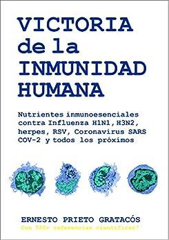 Victoria de la Inmunidad Humana: Nutrientes inmunoesenciales contra Influenza H1N1  H3N2  herpes  RSV  Coronavirus SARS COV-2 y todos los próximos PDF EPUB Gratis descargar completo