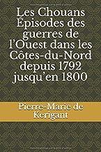 Les Chouans Épisodes des guerres de l'Ouest dans les Côtes-du-Nord depuis 1792 jusqu'en 1800 (French Edition)