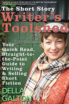 The Short Story Writer's Toolshed: Your Quick Read, Straight-To-The-Point Guide To Writing and Selling Short Fiction (Writer's Toolshed Series Book 1) by [Della Galton]