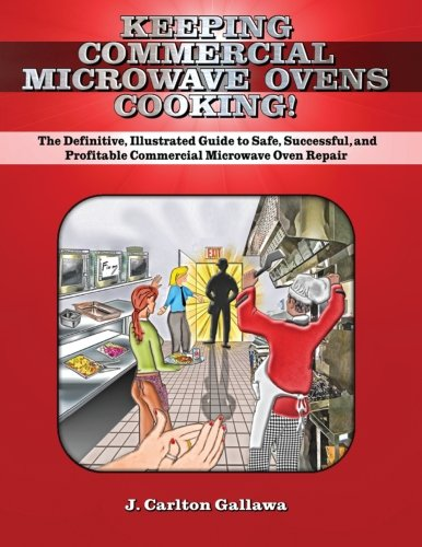Keeping Commercial Microwave Ovens Cooking The Definitive Illustrated Guide To Safe Successful And Profitable
