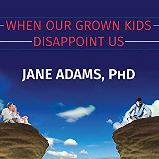 When Our Grown Kids Disappoint Us     Letting Go of Their Problems, Loving Them Anyway, and Getting on with Our Lives              Written by:                                                                                                                                 Jane Adams                               Narrated by:                                                                                                                                 Jane Adams                      Length: 4 hrs and 29 mins     Not rated yet     Overall 0.0