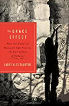The Grace Effect: How the Power of One Life Can Reverse the Corruption of Unbelief