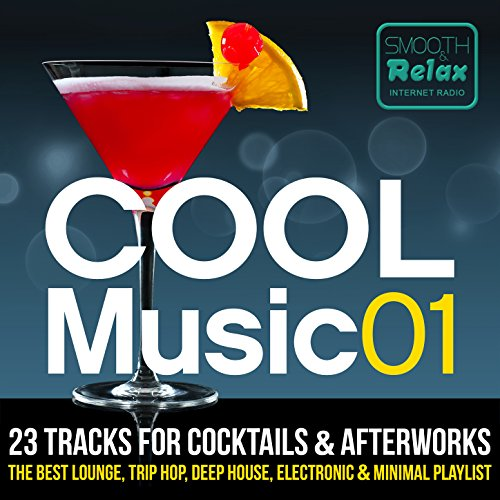 Smooth & Relax Internet Radio Pres. Cool Music 01 - 23 Tracks For Cocktails & Afterworks - The Best Lounge, Trip Hop, Deep House, Electronic & Minimal Playlist
