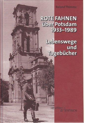Rote Fahnen über Potsdam 1933-1989: Lebenswege und Tagebücher