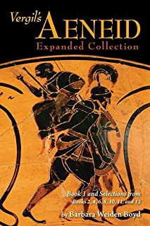 Vergil's Aeneid: Expanded Collection: Book 1 and Selections from Books 2, 4, 6, 8, 10, 11, and 12