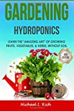 Gardening: Hydroponics  Learn the 'Amazing Art' of Growing: Fruits, Vegetables, & Herbs, without Soil