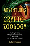 Adventures in Cryptozoology: Hunting for Yetis, Mongolian Deathworms and Other Not-So-Mythical Monsters (Almanac of Mythological Creatures, Cryptozoology Book, Cryptid, Big Foot)