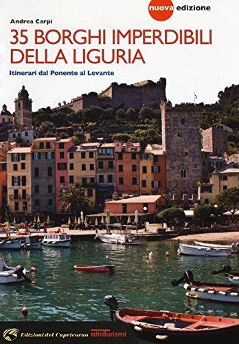 35 borghi imperdibili della Liguria. Itinerari dal Ponente al Levante. Nuova ediz.