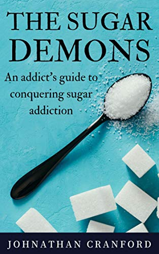 Book: The Sugar Demons - An Addicts Guide to Conquering Sugar Addiction by Johnathan Cranford