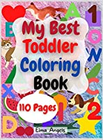 """My Best Toddler Coloring Book: Amazing Coloring Books Activity for Kids, Fun with Numbers, Letters, Shapes, Animals, Fruits and Vegetables, Workbook for Toddlers & Kids, Page Large 8.5 x 11"""""""