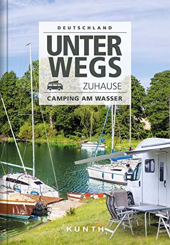 Unterwegs zuhause Deutschland: Camping am Wasser (KUNTH Bildbände/Illustrierte Bücher)