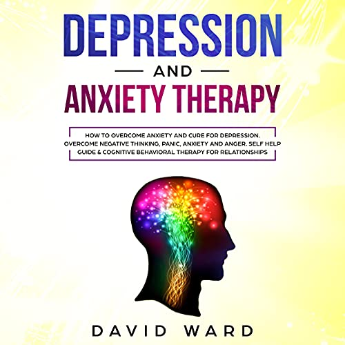 Download Depression and Anxiety Therapy: How to Overcome Anxiety and Cure for Depression. Overcome Negative T audio book