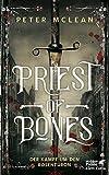 Priest of Bones: Der Kampf um den Rosenthron 1 von McLean, Peter